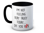 I'm Not Feeling Very Talky Today ... Off You F*ck - (BH) Funny High Quality Coffee or Tea Mug - Secret Santa