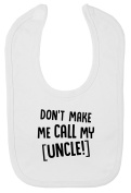 Don't Make Me Call My Uncle Hook and loop Fastening Baby Bib