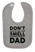 Don't Look At Me That Smell Is Coming From My Dad Hook and loop Fastening Baby Bib
