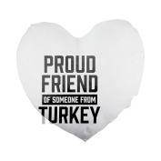 Proud friend of someone from Turkey Heart Shaped Pillow Cover