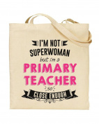I'm Not Superwoman But I'm a PRIMARY TEACHER So Close Enough - Teacher Gift - Tote Bag - Shopping Bag - Reusable Bag - Bag For Life - Beach Bag - Totes - Funky NE Ltd®