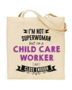 I'm Not Superwoman But I'm a CHILD CARE WORKER So Close Enough - Tote Bag - Shopping Bag - Reusable Bag - Bag For Life - Beach Bag - Totes - Funky NE Ltd®
