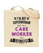 I'm Not Superwoman But I'm a CARE WORKER So Close Enough - Tote Bag - Shopping Bag - Reusable Bag - Bag For Life - Beach Bag - Totes - Funky NE Ltd®
