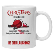 CHRISTMAS IS CANCELLED, Apparently you told Santa you had been good all year - He died laughing! - Fun Novelty Christmas White Tea Coffee Mug 330ml Ceramic Coffee Tea Mug
