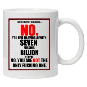 Am I the only one who, NO, You live in a world with Seven f**king one- Christmas White Tea Coffee Mug 330ml Ceramic Coffee Tea Mug - Perfect Valentines/Easter/Summer/Christmas/Birthday/Anniversary Gift