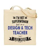 I'm Not Superwoman But I'm a DESIGN AND TECH TEACHER So Close Enough - Teacher Gift - Tote Bag - Shopping Bag - Reusable Bag - Bag For Life - Beach Bag - Totes - Funky NE Ltd®