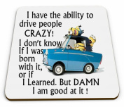 A Minions Coffee Tea Mug Coaster with the words I have the ability to drive people CRAZY ! I don't know if i was born with it, or if i Learned. But DAMN i am good at it ! from our Minions range. A unique Birthday or Christmas stocking filler gift idea ..