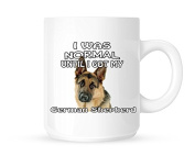 I Was Normal Until I Got My German Shepherd - Tea/Coffee Mug/Cup - Great Gift Idea