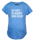 Crazy Dog Tshirts Maternity So Tired So Hungry So Ready Funny Pregnancy Tshirt