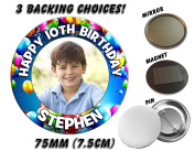 Large 75mm Personalised Girls Boys Happy Birthday PHOTO Badge N9 *Select from 3 Backing choices - Pin Back / Magnet Back / Mirror Back 18th 21st 30th 40th 50th ANY AGE