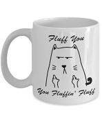 Fluff You, You Fluffin' Fluff Mug - 330ml Ceramic Coffee Mug Tea Cup - Best Funny And Inspirational Gift - Cat Lover - Grumpy Cat Mugs