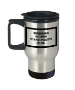 Woodworking Coffee Mug- Is Not A Hobby It's A Post-Apocalyptic Life Skill - Cabinetry Gift Idea - 410ml Stainless Steel Travel Cup
