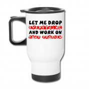 Mmmmmug Travel Coffee Mugs Let Me Drop Everything And Start Work On Your Problem Mug