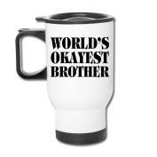 Mmmmmug Tumblers Travel Mugs WORLDâ€TMS OKAYEST BROTHER Mug