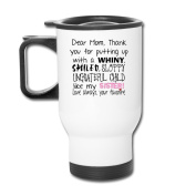 Mmmmmug Tumblers Travel Mugs Thanks For Putting Up With A Spoiled ,bratty,ungrateful,messy And Annoying... Mug