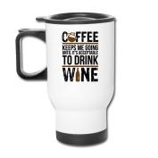 Mmmmmug Travel Coffee Mugs Coffee Keeps Me Going Until It Is Acceptable To Drink Wine Mug