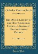 The Divine Liturgy of the Holy Orthodox Catholic Apostolic Graeco-Russian Church