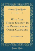 """With """"The Thirty-Second"""" in the Peninsular and Other Campaigns"""