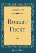 Robert Frost (Classic Reprint)