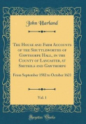 The House and Farm Accounts of the Shuttleworths of Gawthorpe Hall, in the County of Lancaster, at Smithils and Gawthorpe, Vol. 1