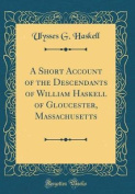 A Short Account of the Descendants of William Haskell of Gloucester, Massachusetts