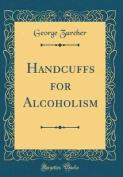 Handcuffs for Alcoholism