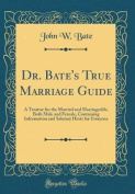 Dr. Bate's True Marriage Guide