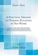 A Practical Treatise on Warming Buildings by Hot Water