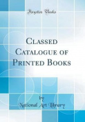 Classed Catalogue of Printed Books
