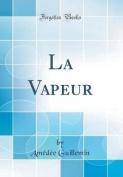 La Vapeur (Classic Reprint) [FRE]