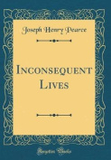Inconsequent Lives