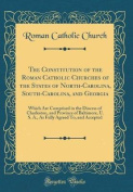 The Constitution of the Roman Catholic Churches of the States of North-Carolina, South-Carolina, and Georgia