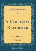 A Colonial Reformer, Vol. 2 of 3