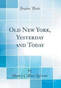 Old New York, Yesterday and Today