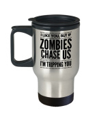 Travel Mug Zombie - I Like You, But If Chase Us I'm Tripping You - Funny Halloween Gifts - 410ml Stainless Steel Coffee Cup
