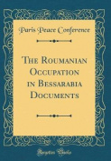 The Roumanian Occupation in Bessarabia Documents