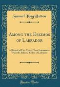 Among the Eskimos of Labrador
