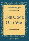 The Good Old Way