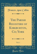 The Parish Registers of Kirkburton, Co; York, Vol. 1