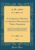 A Companion Reader to Arden's Progressive Tamil Grammar, Vol. 1
