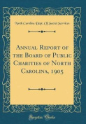 Annual Report of the Board of Public Charities of North Carolina, 1905