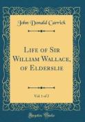 Life of Sir William Wallace, of Elderslie, Vol. 1 of 2