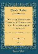 Deutsche Geschichte Unter Den Habsburgern Und Luxemburgern (1273-1437), Vol. 2 [GER]