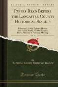 Papers Read Before the Lancaster County Historical Society, Vol. 13