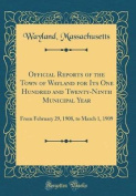 Official Reports of the Town of Wayland for Its One Hundred and Twenty-Ninth Municipal Year