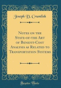 Notes on the State-Of-The Art of Benefit-Cost Analysis as Related to Transportation Systems