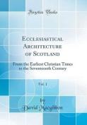 Ecclesiastical Architecture of Scotland, Vol. 1