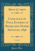 Catalogue of Title Entries of Books and Other Articles, 1896, Vol. 235