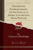 Descriptive Zoopraxography, or the Science of Animal Locomotion Made Popular