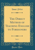 The Direct Method of Teaching English to Foreigners, Vol. 1